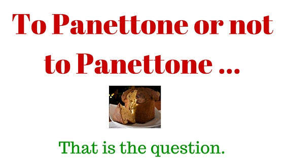 To Panettone or not to Panettone ...