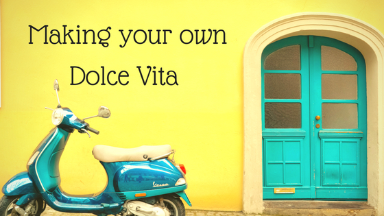 Making your own Dolce Vita